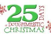 25 Days of Doughmesstic Christmas…Day Two