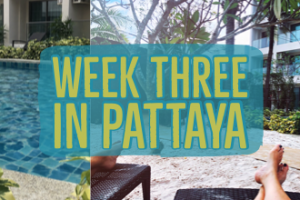 Week Three in Pattaya