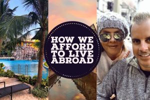 How We Afford to Live Abroad