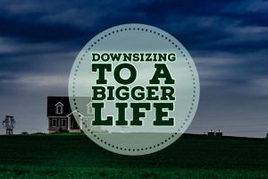 Ditching the American Dream--Downsizing to a Bigger Life