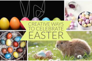 Creative Ways to Celebrate Easter