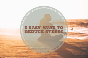 Five Easy Ways to Reduce Stress