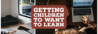 Getting Children to Want to Learn
