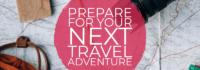 Preparing for Your Next Travel Adventure