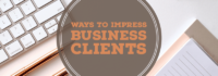 Ways to Impress Business Clients