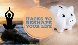 Hacks to Reshape Your Life