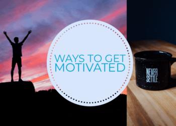 6 Ways to Get Motivated