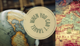 What To Do When You Want to Travel But Can't