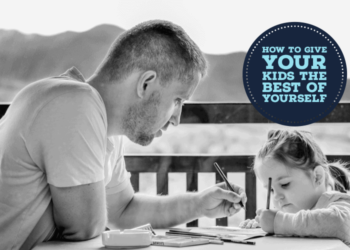 Give Your Kids the Best of Yourself
