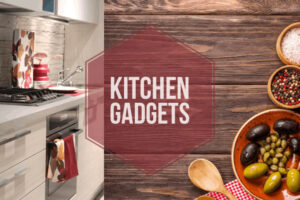 Kitchen Gadgets You'll Wish You Had Bought Sooner